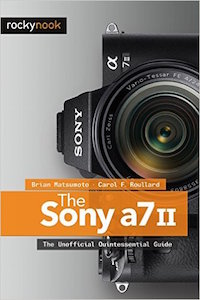Sony a7II: The Unofficial Quintessential Guide by Dr. Brian Matsumoto and Carol Roullard